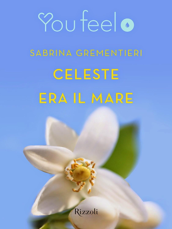 Celeste era il mare, di Sabrina Grementieri