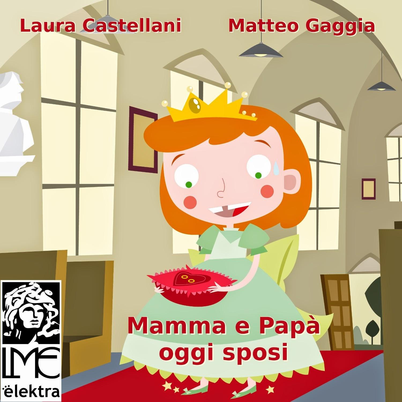 Mamma e Papà oggi sposi, di Laura Castellani
