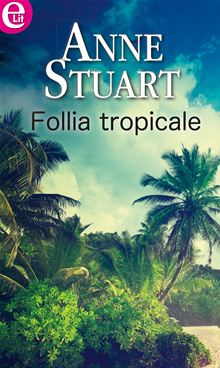 Follia tropicale, di Anne Stuart