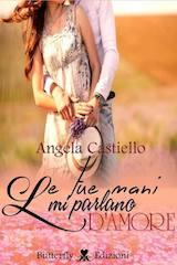 """Angela Castiello presenta """"Le tue mani mi parlano d'amore"""""""