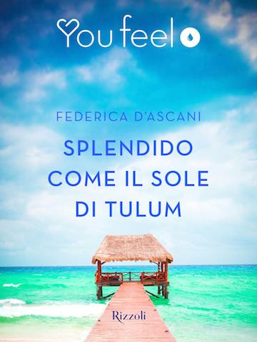 "Federica D'Ascani presenta ""Splendido come il sole di Tulum"""