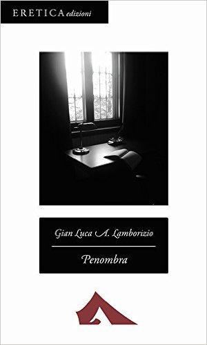 """Penombra"", di Gian Luca Lamborizio"
