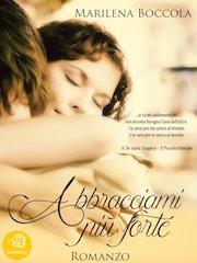 """Recensione: """"Abbracciami più forte"""", di Marilena Boccola"""