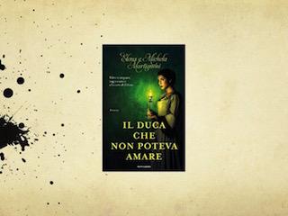 """Fernanda Romani e """"Il duca che non poteva amare"""", di Elena e Michela Martignoni"""