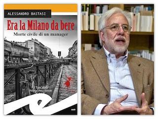 """Segnalazione: """"Era la Milano da Bere"""", di Alessandro Bastasi"""