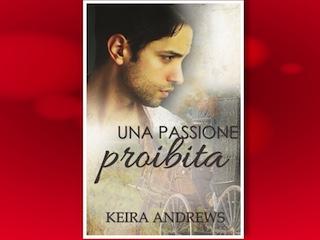 News: Una passione proibita, di Keira Andrews