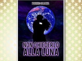 NEWS: Non chiederlo alla Luna, di Fabrizio Colonna