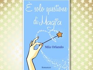 NEWS: È solo questione di magia, di Mila Orlando