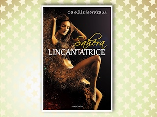 Recensione: Sahara, l'incantatrice, di Camille Bordeaux