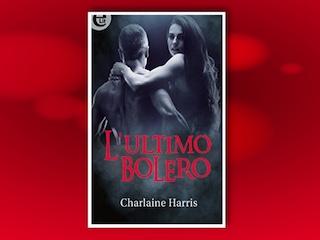 Recensione: L'ultimo bolero, di Charlene Harris