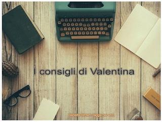 """I consigli di Valentina: ricetta """"fai da te"""" per il successo editoriale"""