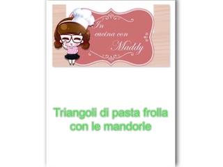 In cucina con Maddy: triangoli alle mandorle