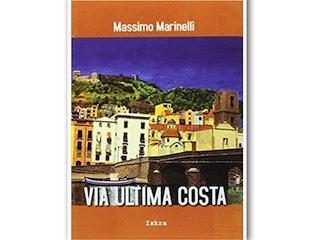 """Eventi: Massimo Marinelli presenta """"Via Ultima Costa"""""""
