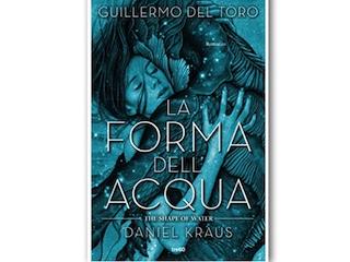 Recensione: La forma dell'acqua, di Guillermo Del Toro e Daniel Kraus