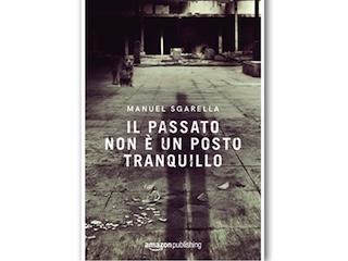 Recensione: Il passato non è un posto tranquillo, di Manuel Sgarella