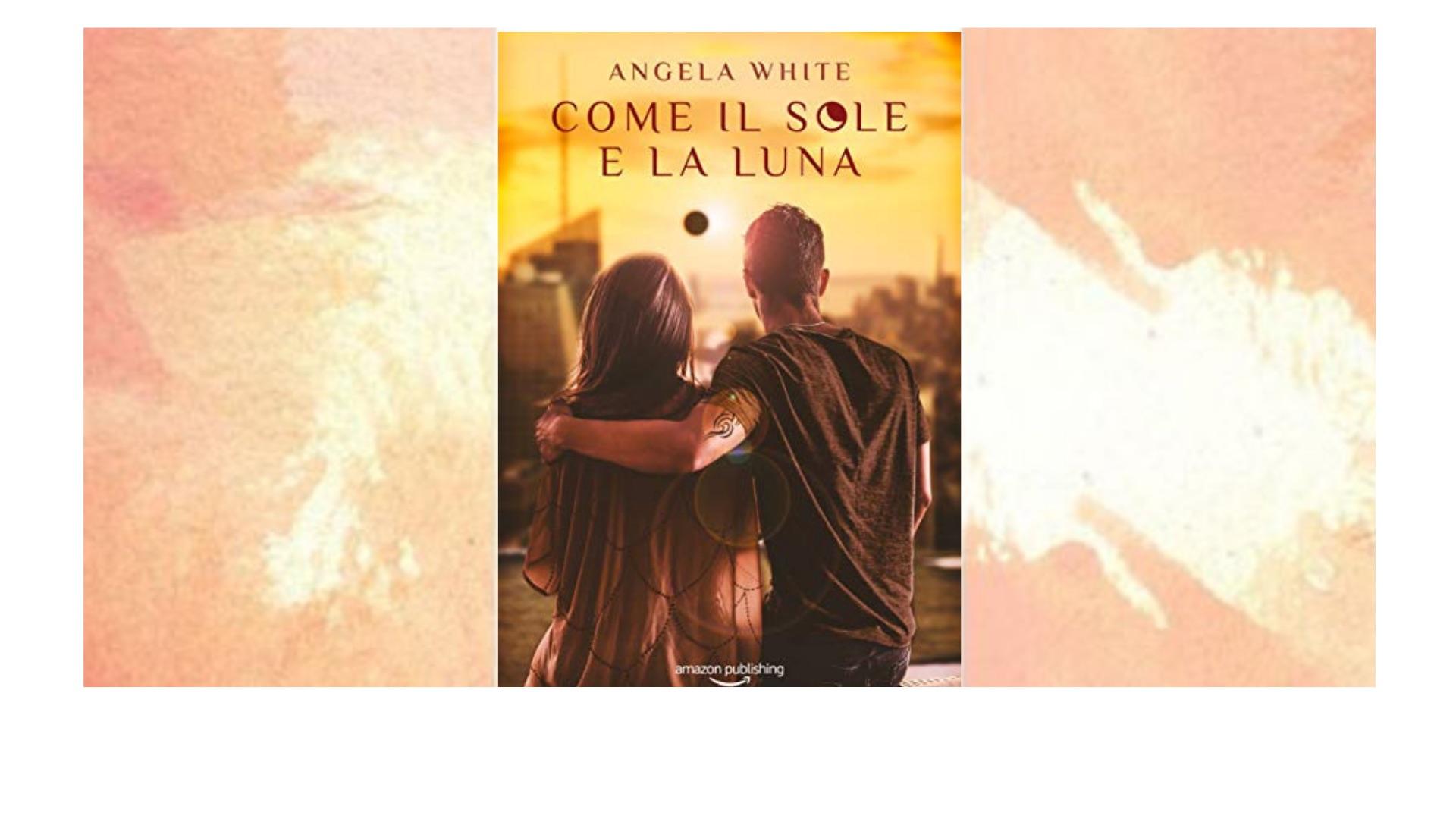 Recensione di Dalida Lorenzi: Come il sole e la luna, di Angela White