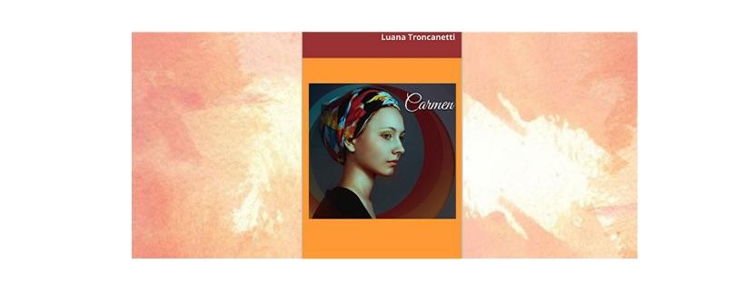 Segnalazioni: Carmen, di Luana Troncanetti