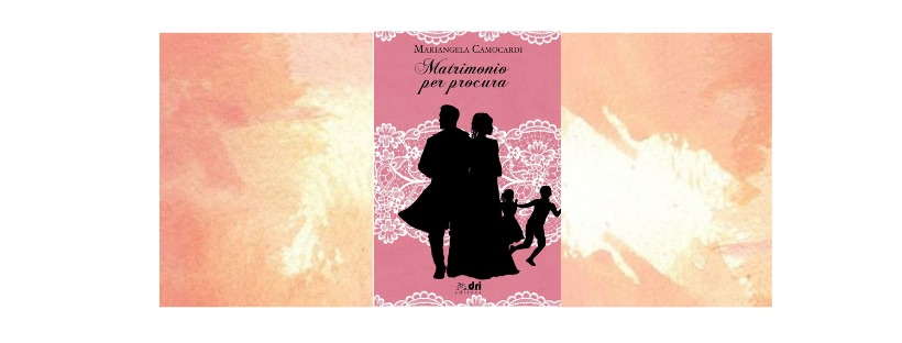 Segnalazioni: Matrimonio per procura, di Mariangela Camocardi