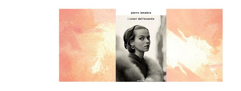 Recensione: I colori dell'incendio, di Pierre Lemaitre
