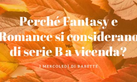 I mercoledì di Babette: Perché Fantasy e Romance si considerano di serie B a vicenda? (2)