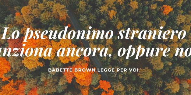 I mercoledì di Babette: Lo pseudonimo straniero funziona ancora, oppure no?