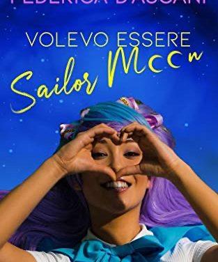 Recensione: Volevo essere Sailor Moon, di Federica D'Ascani