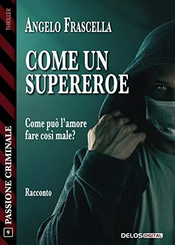 Segnalazione: Come un supereroe, di Angelo Frascella