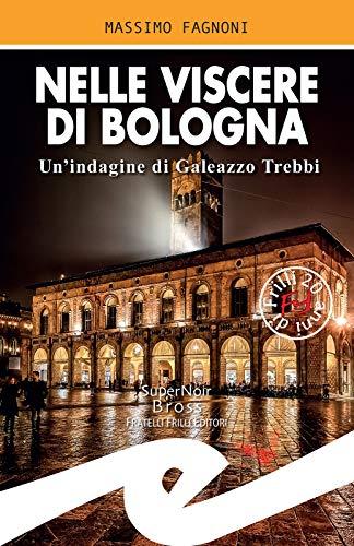 Segnalazione: Nelle viscere di Bologna, di Massimo Fagnoni