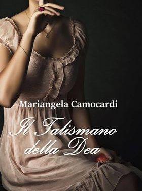 Segnalazioni: Il talismano della dea, di Mariangela Camocardi