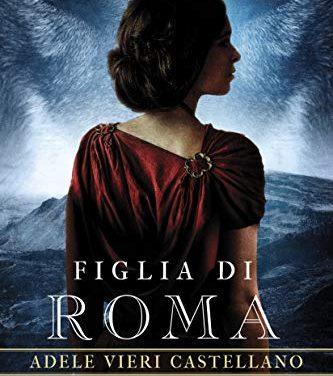 Recensione: Figlia di Roma, di Adele Vieri Castellano