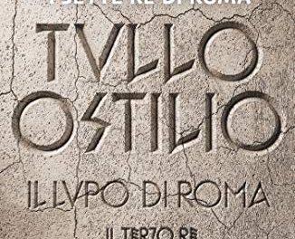 Recensione: Tullo Ostilio, di Franco Forte, Mina Alfieri, Scilla Bonfiglioli