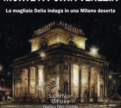 Segnalazioni: Morte a Porta Venezia, di Mauro Biagini
